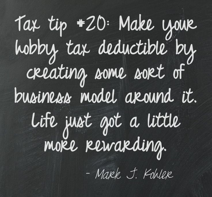 Tax tip #20: Build a business around your hobby and save on taxes.