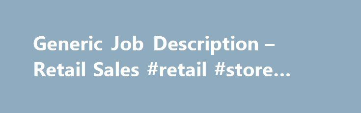 Generic Job Description u2013 Retail Sales #retail #store #coupons - retail job description