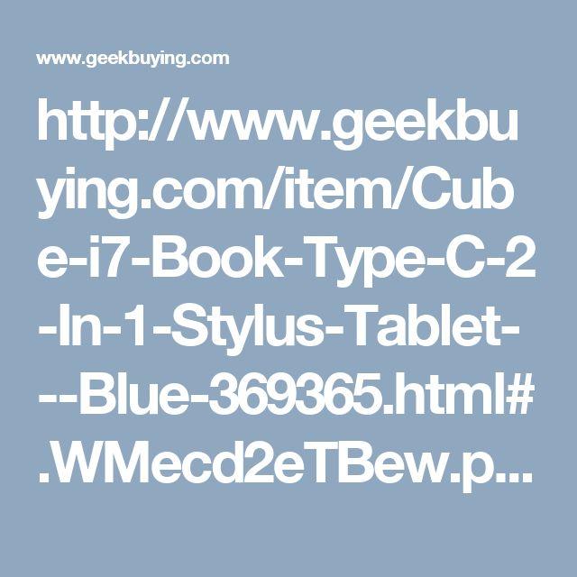 http://www.geekbuying.com/item/Cube-i7-Book-Type-C-2-In-1-Stylus-Tablet---Blue-369365.html#.WMecd2eTBew.pinterest_share