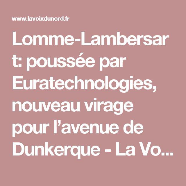 Lomme-Lambersart: poussée par Euratechnologies, nouveau virage pour l'avenue de Dunkerque - La Voix du Nord