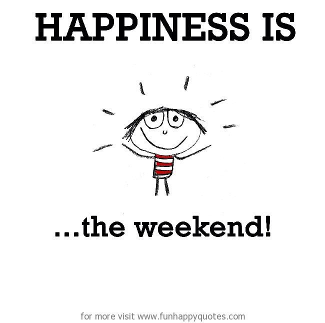 Weekend is here! Happy weekend quotes, Happy quotes