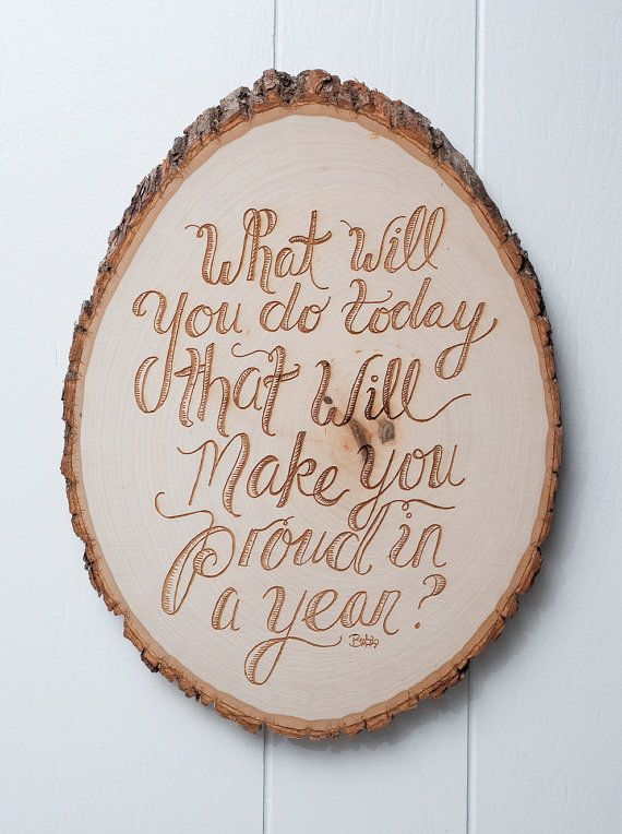 "Typographic woodburn plaque ""What will you do today that will make you proud in a year?"" by Chipper Things via etsy #inspiration"