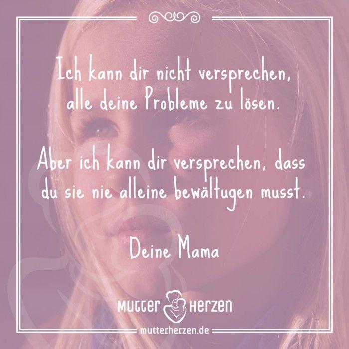 Ein ehrliches Versprechen aus Liebe.  Mehr schöne Sprüche auf: www.mutterherzen.de  #versprechen #hilfe #probleme #lösen #lösung #alleine #mutter #mama