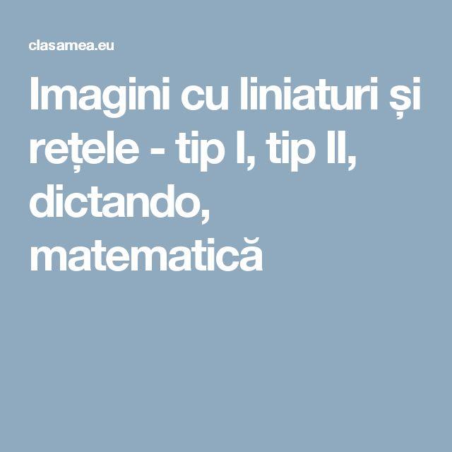 Imagini cu liniaturi și rețele - tip I, tip II, dictando, matematică