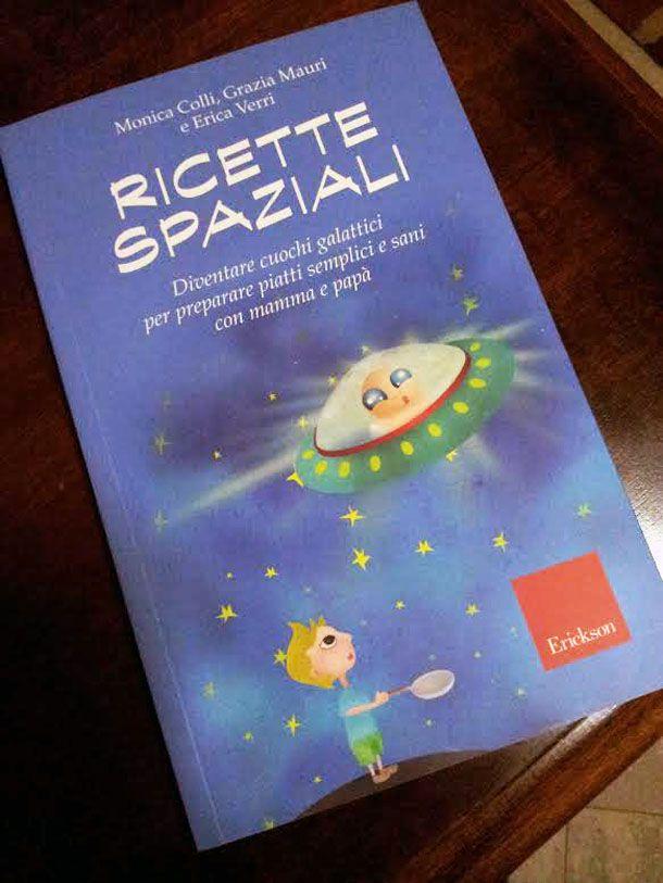 LIBRI PER BAMBINI: Ricette spaziali - Diventare cuochi galattici per preparare piatti semplici e sani con mamma e papà