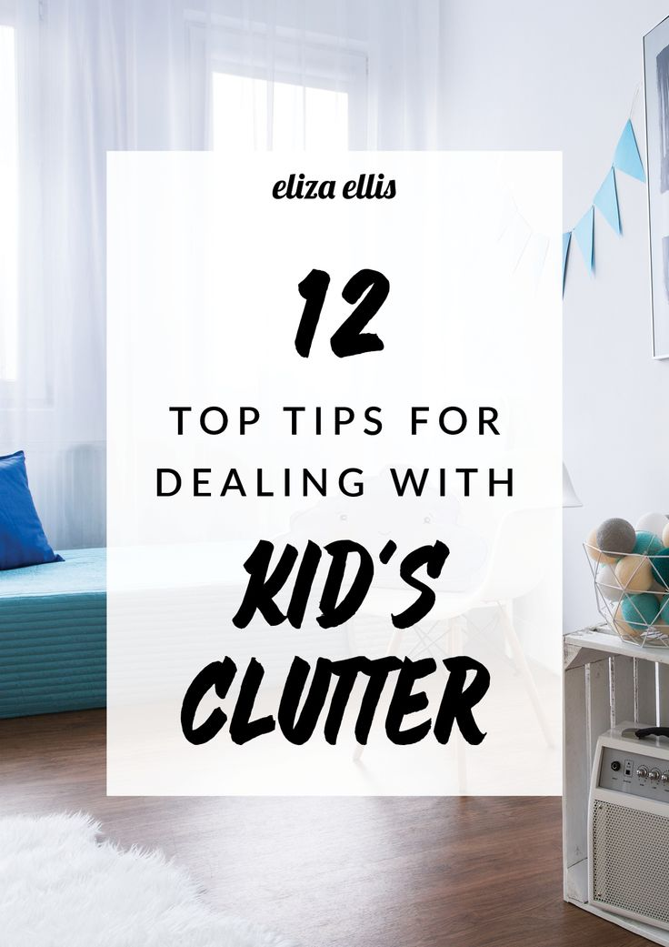 12 Top Tips for Dealing with Kid's Clutter by Eliza Ellis