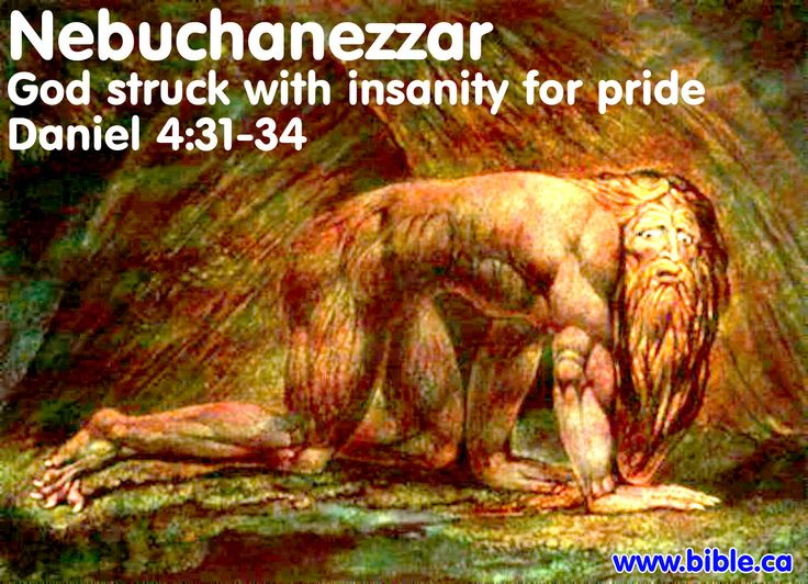 Nebuchadnezzar: Prideful king who went mad. Mental illness in the Bible