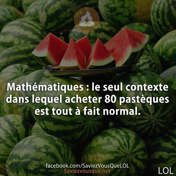 Mathématiques : le seul contexte dans lequel acheter 80 pastèques est tout à fait normal.   Saviez Vous Que?