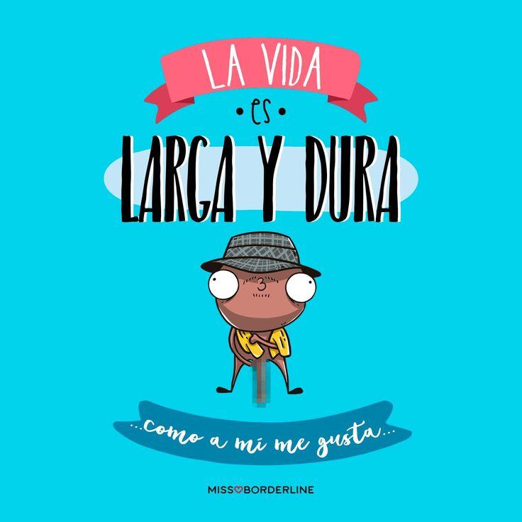 La vida es larga y dura...como a mi me gusta... #sarcasmo #divertidas #graciosas #funny #humor
