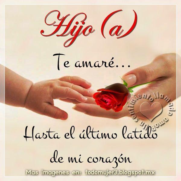 HIJO (A) Te amaré hasta el último latido de mi corazón, porque eres luz para mi vida, agua viva para mi alma y alegría para mi...
