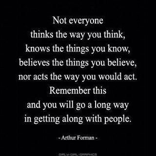 Remember this and you will go a long way in getting along with people