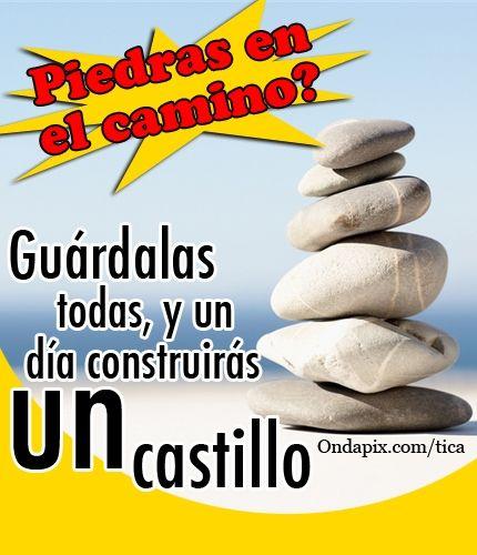 Piedras en el camino guardalas todas y un día construirás un castillo #frases #tarjetitas