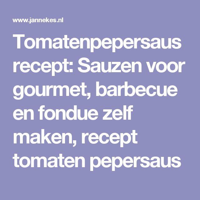 Tomatenpepersaus recept: Sauzen voor gourmet, barbecue en fondue zelf maken, recept tomaten pepersaus