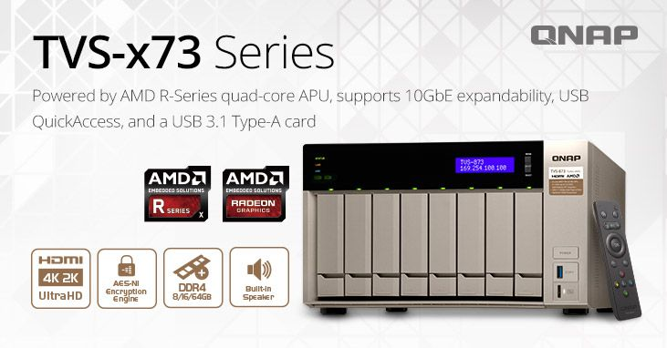 QNAP Partners with AMD to Launch TVS-x73 NAS, Featuring R-Series Quad-core APU, USB 3.1, 10GbE Expandability and 4K Video Playback