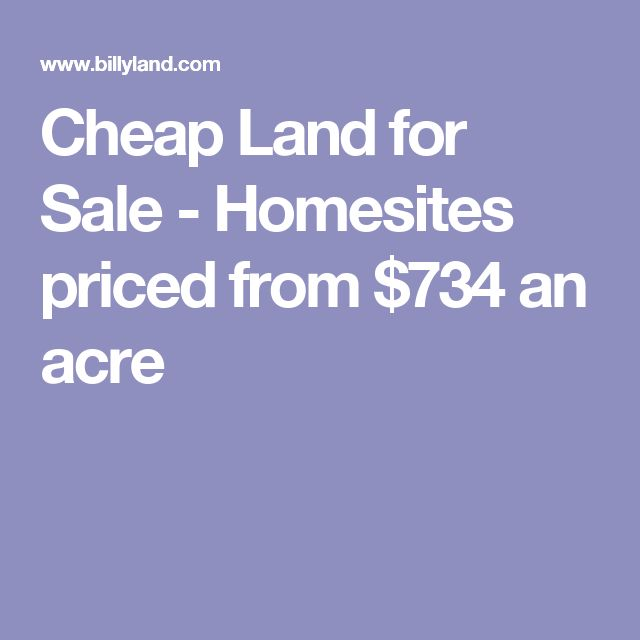 Cheap Land for Sale - Homesites priced from $734 an acre