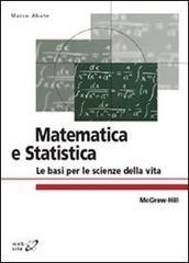 *Matematica e statistica : le basi per le scienze della vita / Marco Abate. - Milano : McGraw-Hill, [2009]. - XIII, 651 p. ; 27 cm. ((In copertina: Web site