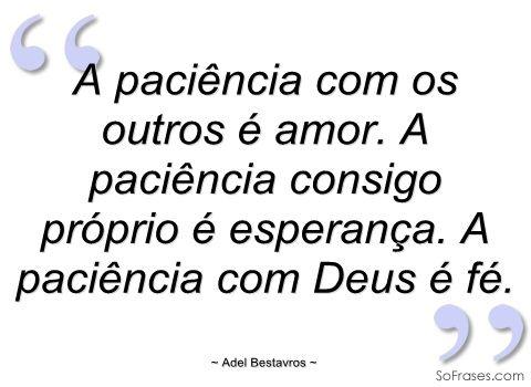 A paciência com os outros é amor - Adel Bestavros - Frases
