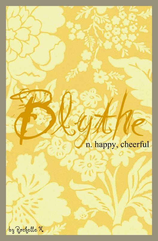 Girl Name: Blythe. Meaning: Happy and Cheerful. Origin: English. http://www.pinterest.com/vintagedaydream/baby-names/