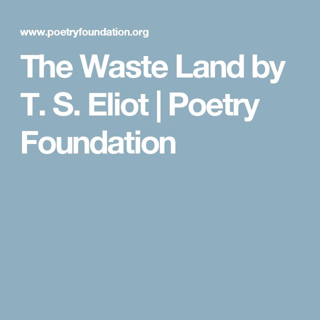 """experimentation in the poem the waste land by ts eliot The waste land is considered as one of the defining poems of 20th modernist   radeljkovic argues that ts eliot does in fact offer the reader a belief in  """"the  waste land was an experiment in the use of repeated thematic."""