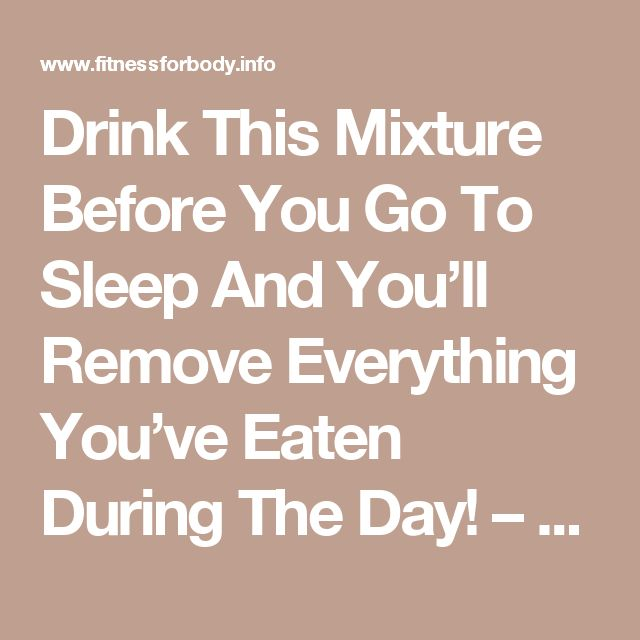 Drink This Mixture Before You Go To Sleep And You'll Remove Everything You've Eaten During The Day! – Fitness For Body