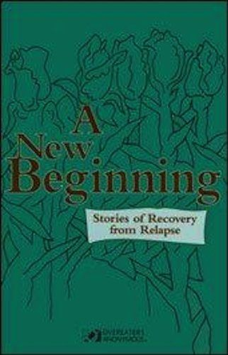 A New Beginning: Stories of Recovery from Relapse by Overeaters Anonymous. $6.50. Publisher: Overeaters Anonymous (July 5, 2012). 119 pages. These stories from Overeaters Anonymous' Lifeline magazine are full of experience, strength, inspiration and wisdom for compulsive eaters who are recovering from relapse.                            Show more                               Show less