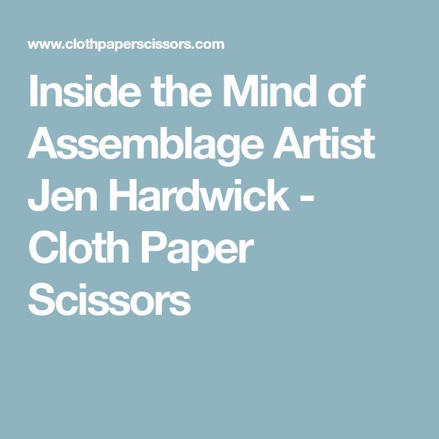 Inside the Mind of Assemblage Artist Jen Hardwick - Cloth Paper Scissors