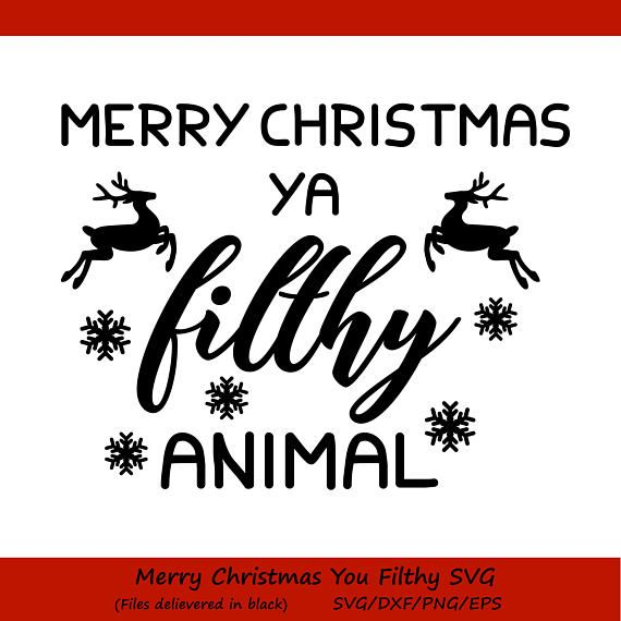 Merry Christmas Ya Filthy Animal.Merry Christmas Ya Filthy Animal Svg Christmas Svg Holiday Merry Christmas Ya Filthy Animal Silhouette Cameo Projects Cricut Vinyl