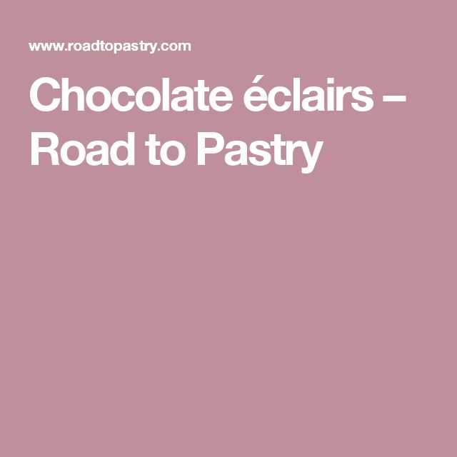 Chocolate éclairs – Road to Pastry