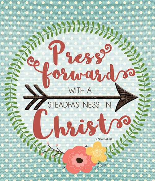 "Our church has a yearly theme for the youth - this year's theme is taken from a scripture from the Book of Mormon: ""Wherefore, ye must press forward with a steadfastness in Christ, having a perfect..."