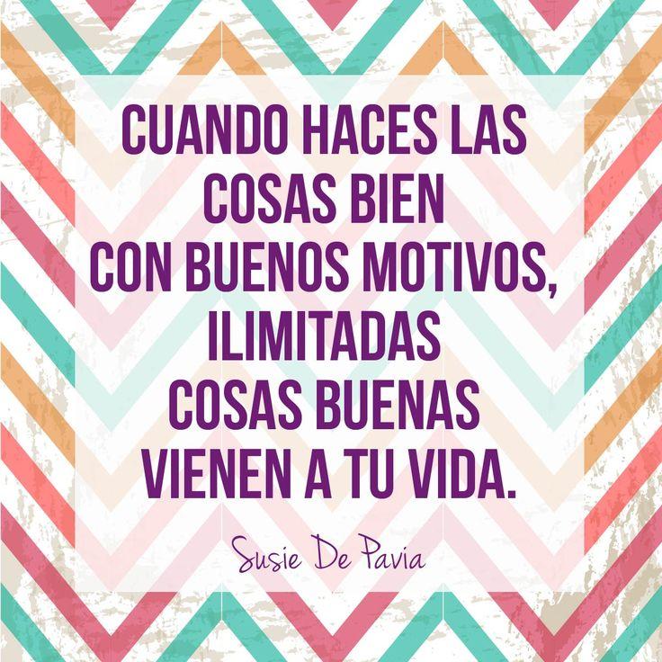 Cuando haces las cosas bien con buenos motivos, ilimitadas cosas buenas vienen a tu vida. #Frases #Quotes