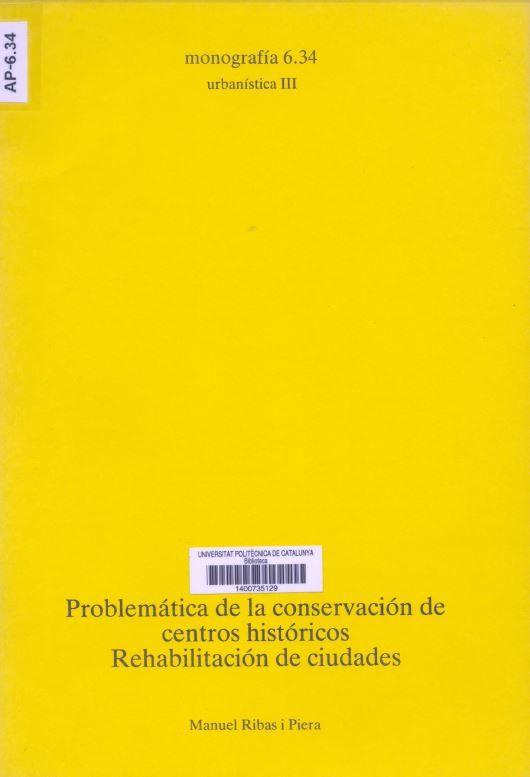 Problemática de la conservación de centros históricos rehabilitación de ciudades / Manuel Ribas i Piera Barcelona : ETSAB, 1982