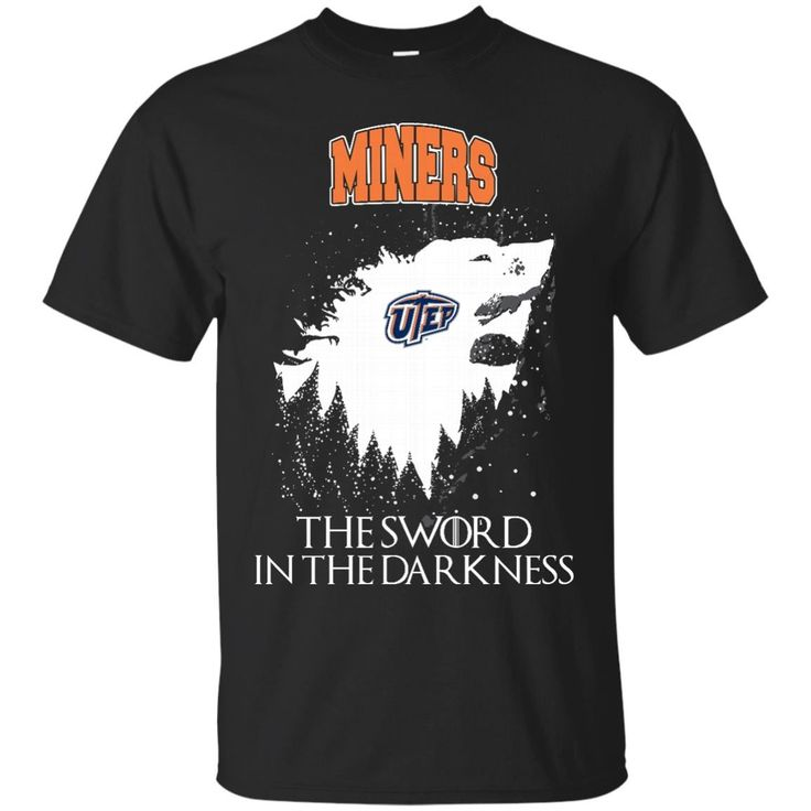 UTEP Miners Game Of Thrones T shirts The Sword In The Darkness Hoodies Sweatshirts