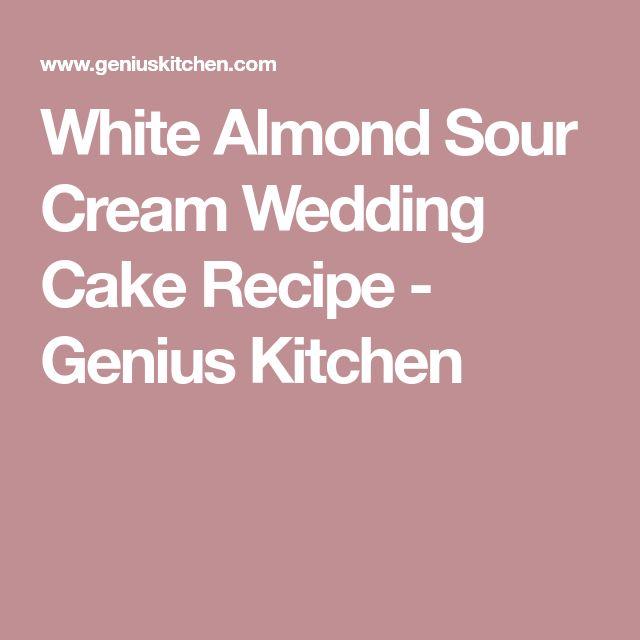 White Almond Sour Cream Wedding Cake Recipe - Genius Kitchen