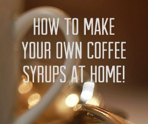 How to Make Flavoured Coffee Syrups at Home