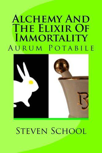 Alchemy And The Elixir Of Immortality: Aurum Potabile (Volume 11)