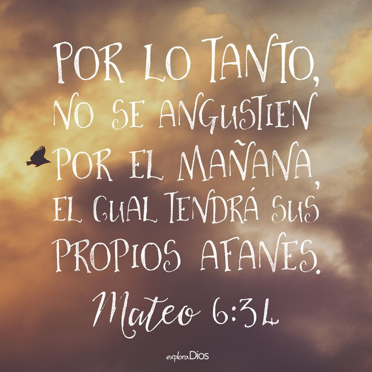 """""""Por lo tanto, no se angustien por el #mañana, el cual tendrá sus propios afanes. -Mateo 6:34 #ExploraDios #Biblia"""