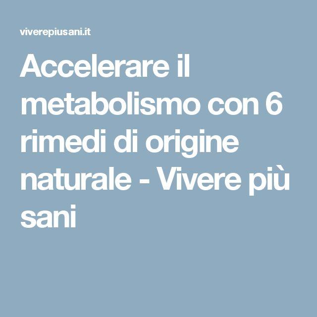 Accelerare il metabolismo con 6 rimedi di origine naturale - Vivere più sani