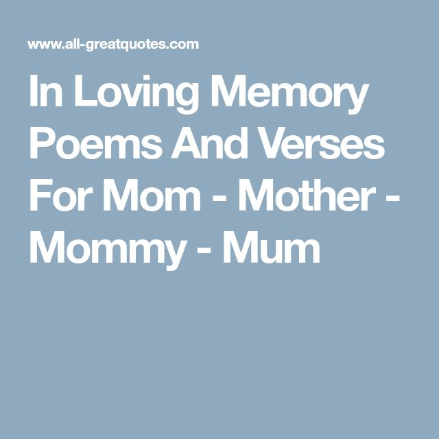 In Loving Memory Poems And Verses For Mom - Mother - Mommy - Mum