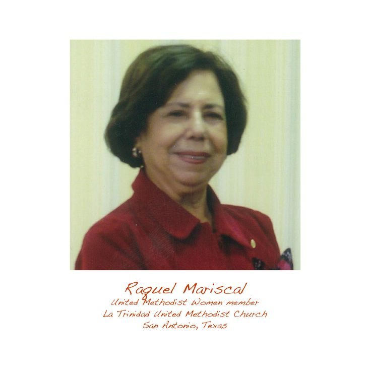 I admire Raquel Mariscal from La Trinidad UMC in San Antonio, TX because she makes a difference in a faith path of mission.  She makes it happen as President of UMW Rio Grande Conference during this transition period to unify Rio Grande and Southwest Texas Conferences. Blessings!  - Elizabeth Jimenez