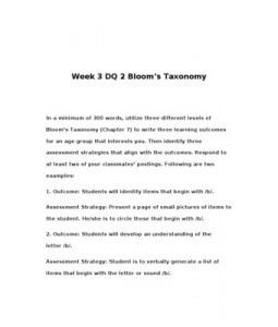 Week 3 DQ 2 Bloom's Taxonomy    In a minimum of 300 words, utilize three different levels of Bloom's Taxonomy (Chapter 7) to write three learning outcomes for an age group that interests you. Then identify three… (More)