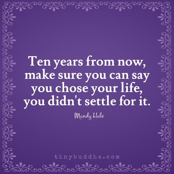Choose your life ... Don't settle