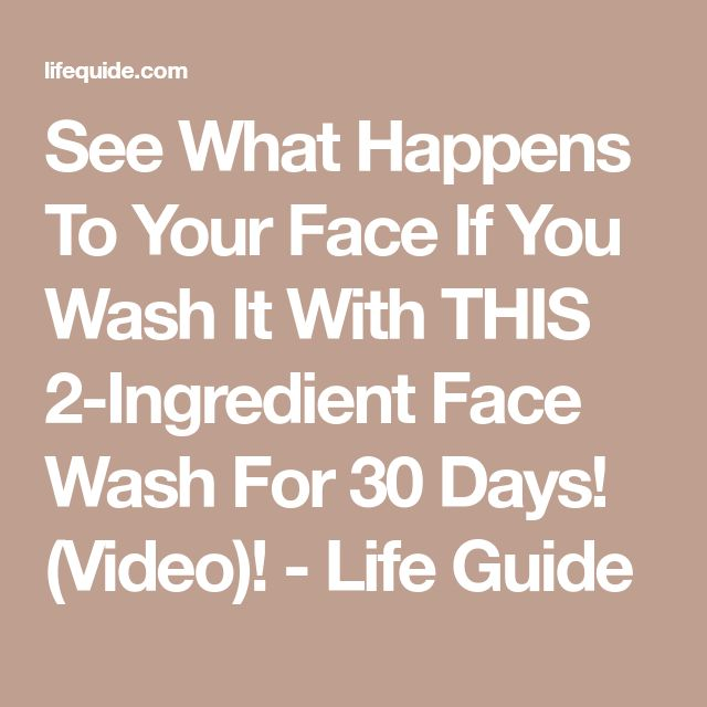See What Happens To Your Face If You Wash It With THIS 2-Ingredient Face Wash For 30 Days! (Video)! - Life Guide