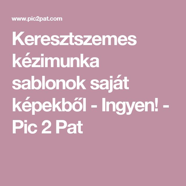 Keresztszemes kézimunka sablonok saját képekből - Ingyen! - Pic 2 Pat