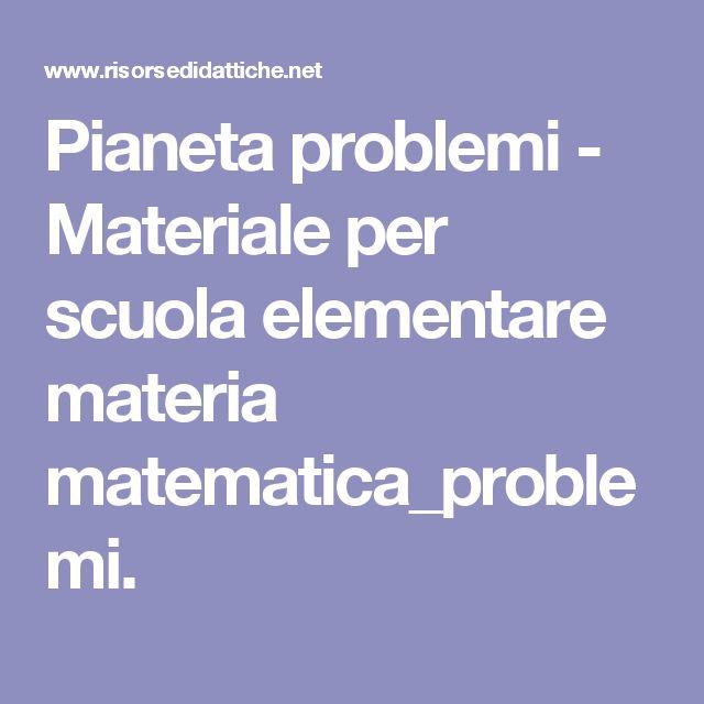 Pianeta problemi - Materiale per scuola elementare materia matematica_problemi.