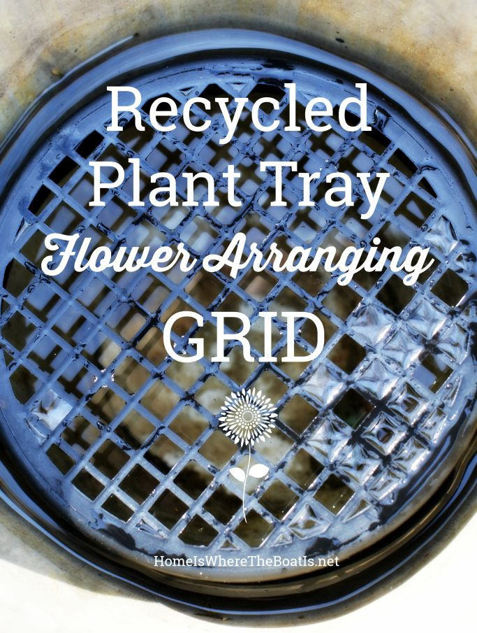 Flower Arranging and Recycling Hack: Garden Center Plant Tray repurposed as a Flower Grid for easy flower arranging! | homeiswhereboatis.net #hack #flowerarranging #recycle