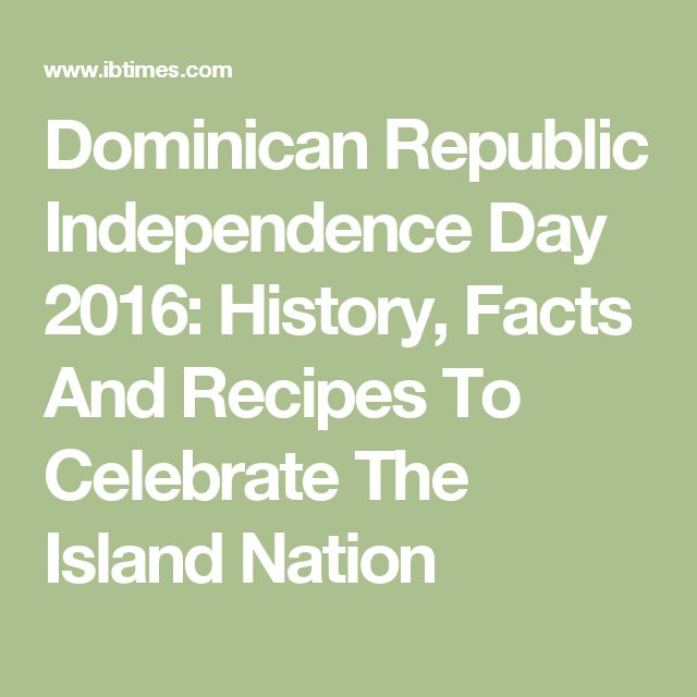 Dominican Republic Independence Day 2016: History, Facts And Recipes To Celebrate The Island Nation