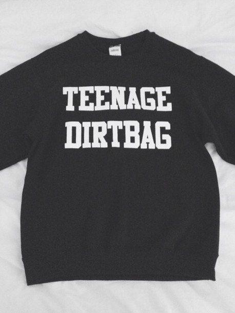 Teenage Dirtbag black sweatshirt UNISEX sizing women sweatshirts funny sweater swag jumper