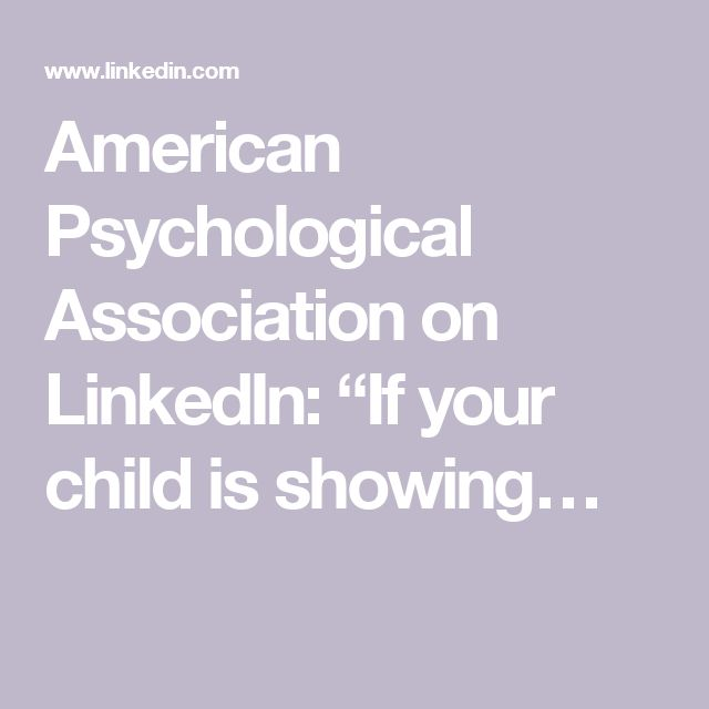 "American Psychological Association on LinkedIn: ""If your child is showing…"