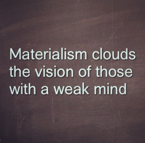 3 reasons we should be materialistic...?