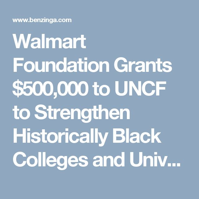 Walmart Foundation Grants $500,000 to UNCF to Strengthen Historically Black Colleges and Universities | Benzinga